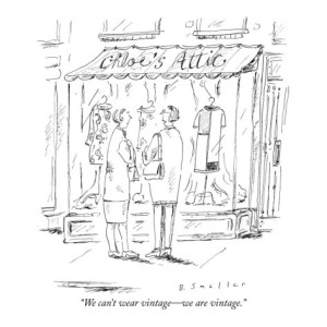 "New Yorker cartoon: ""We can't wear vintage - we are vintage."""