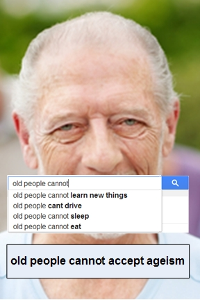 old people CANNOT accept ageism-googled poster