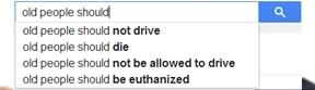 Old people should - die? Thanks, Google