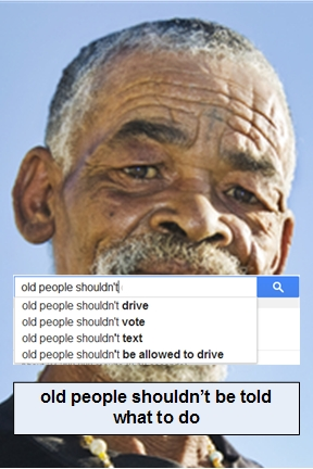 old people SHOULDNT be told what to do-googled poster