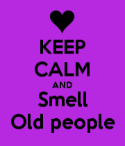 keep calm and smell old people