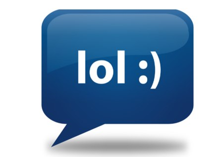 LOL - internet acronym for Laugh Out Loud