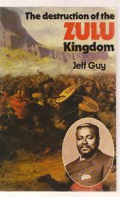 The Destruction of the Zulu Kingdom by Jeff Guy