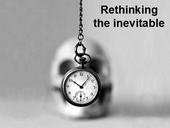 rethinking the inevitable