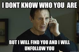 internet meme mocking Unfollow with Liam Neeson