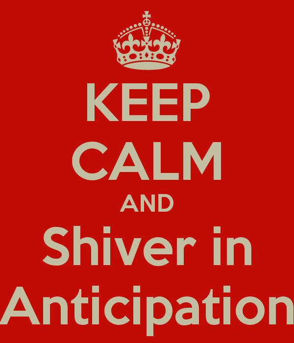 Keep Calm and Shiver in Anticipation poster