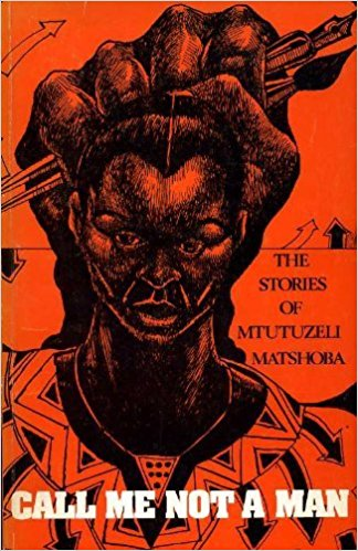 Call Me Not a Man by Mtutuzeli Matshoba
